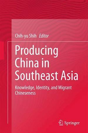 Bog, hardback Producing China in Southeast Asia af Chih-yu Shih