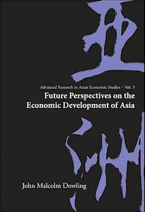 Future Perspectives on the Economic Development of Asia af John Malcolm Dowling