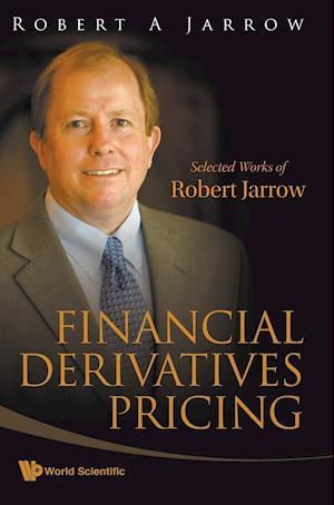 Financial Derivatives Pricing: Selected Works of Robert Jarrow af Robert A. Jarrow