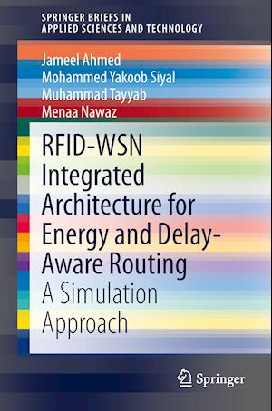 Rfid-Wsn Integrated Architecture for Energy and Delay- Aware Routing af Jameel Ahmed