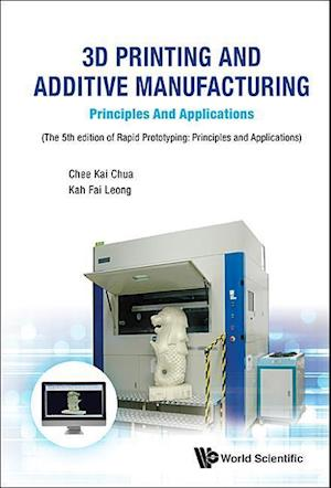 Bog, hardback 3D Printing and Additive Manufacturing: Principles and Applications af Chee Kai Chua