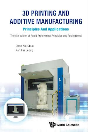 Bog, paperback 3D Printing and Additive Manufacturing: Principles and Applications af Chee Kai Chua