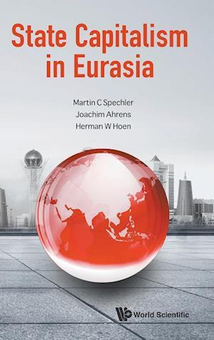 Bog, hardback State Capitalism in Eurasia af Joachim Ahrens, Herman W. Hoen, Martin C. Spechler