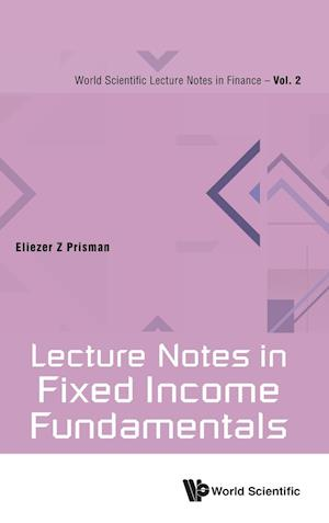 Bog, hardback Lecture Notes in Fixed Income Fundamentals af Eliezer Z. Prisman