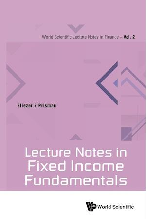 Lecture Notes in Fixed Income Fundamentals af Eliezer Z. Prisman