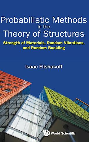 Probabilistic Methods in the Theory of Structures af Isaac E. Elishakoff