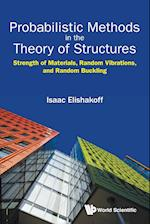 Probabilistic Methods in the Theory of Structures: Strength of Materials, Random Vibrations, and Random Buckling af Isaac E. Elishakoff