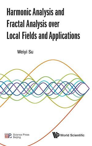 Bog, hardback Harmonic Analysis and Fractal Analysis Over Local Fields and Applications af Weiyi Su