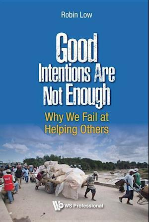 Bog, hardback Good Intentions are Not Enough: Why We Fail at Helping Others af Robin Boon Peng Low