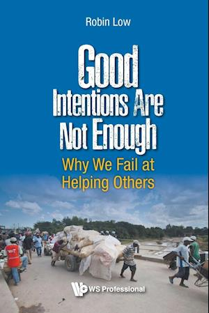 Good Intentions are Not Enough: Why We Fail at Helping Others af Robin Boon Peng Low