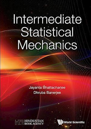 Bog, hardback Intermediate Statistical Physics af Dhruba Banerjee, Jayanta K. Bhattacharjee