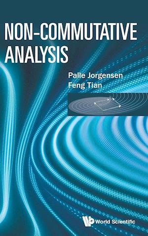 Bog, hardback Non-Commutative Analysis af Palle Jorgensen, Feng Tian