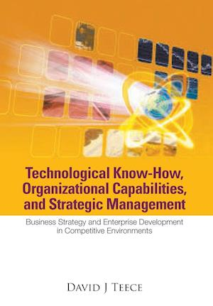 Bog, paperback Technological Know-How, Organizational Capabilities, and Strategic Management af David J. Teece