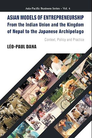 Bog, paperback Asian Models of Entrepreneurship -- from the Indian Union and the Kingdom of Nepal to the Japanese Archipelago: Context, Policy and Practice af Leo Paul Dana