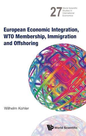 European Economic Integration, WTO Membership, Immigration and Offshoring af Wilhelm Kohler