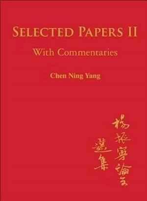 Selected Papers of Chen Ning Yang II af Chen Ning Yang