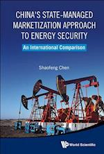 China's State-Managed Marketization Approach to Energy Security
