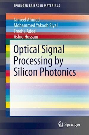 Optical Signal Processing by Silicon Photonics af Jameel Ahmed