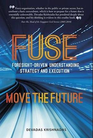 Fuse: Foresight-Driven Understanding, Strategy and Execution: Move the Future af Devadas Krishnadas