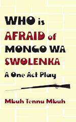 Who Is Afraid of Mongo Wa Swolenka