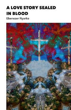Bog, paperback A Love Story Sealed in Blood af Ebenezer Nyarko