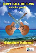 Don't Call Me Elvis and Other Poems af Gbanabom Hallowell