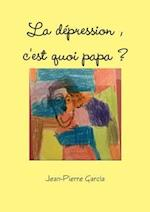 La Depression, C'Est Quoi Papa ?