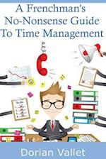 A Frenchman's No-Nonsense Guide to Time Management