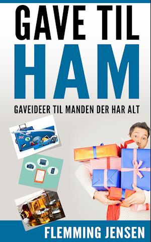 Gave Til Ham - Gaveideer til manden der har alt af Flemming Jensen